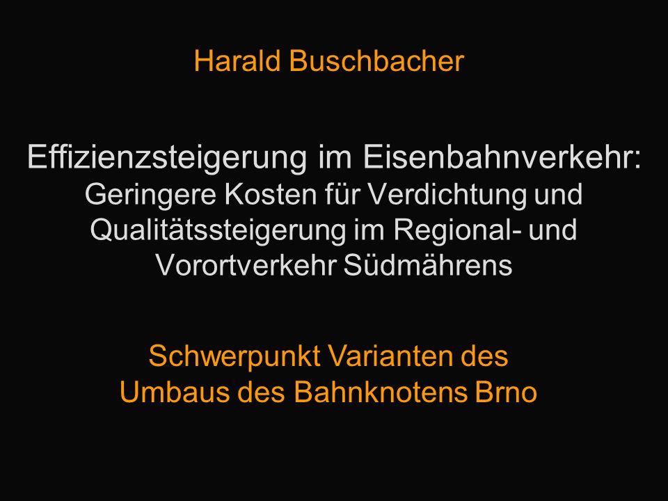 Effizienzsteigerung im Eisenbahnverkehr: Geringere Kosten für Verdichtung und Qualitätssteigerung im Regional- und Vorortverkehr Südmährens Harald Bus