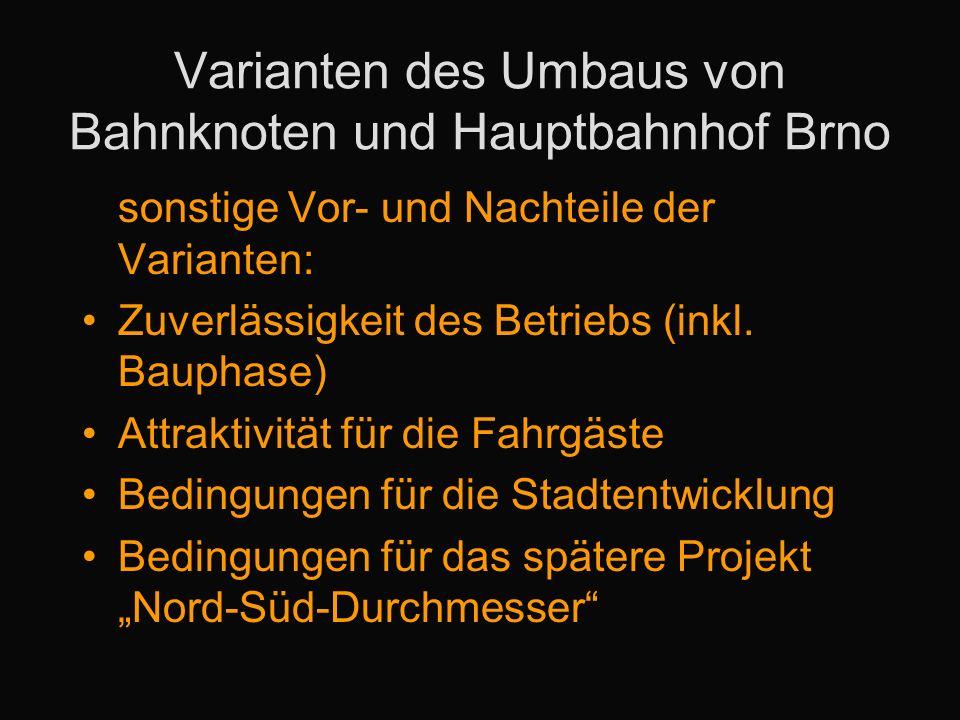 Varianten des Umbaus von Bahnknoten und Hauptbahnhof Brno sonstige Vor- und Nachteile der Varianten: Zuverlässigkeit des Betriebs (inkl. Bauphase) Att