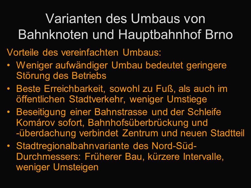 Varianten des Umbaus von Bahnknoten und Hauptbahnhof Brno Vorteile des vereinfachten Umbaus: Weniger aufwändiger Umbau bedeutet geringere Störung des