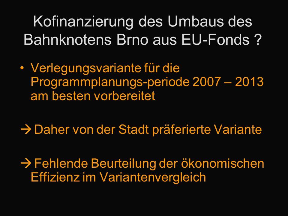 Kofinanzierung des Umbaus des Bahnknotens Brno aus EU-Fonds ? Verlegungsvariante für die Programmplanungs-periode 2007 – 2013 am besten vorbereitet Da