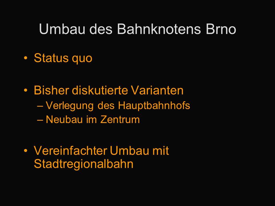 Umbau des Bahnknotens Brno Status quo Bisher diskutierte Varianten –Verlegung des Hauptbahnhofs –Neubau im Zentrum Vereinfachter Umbau mit Stadtregion