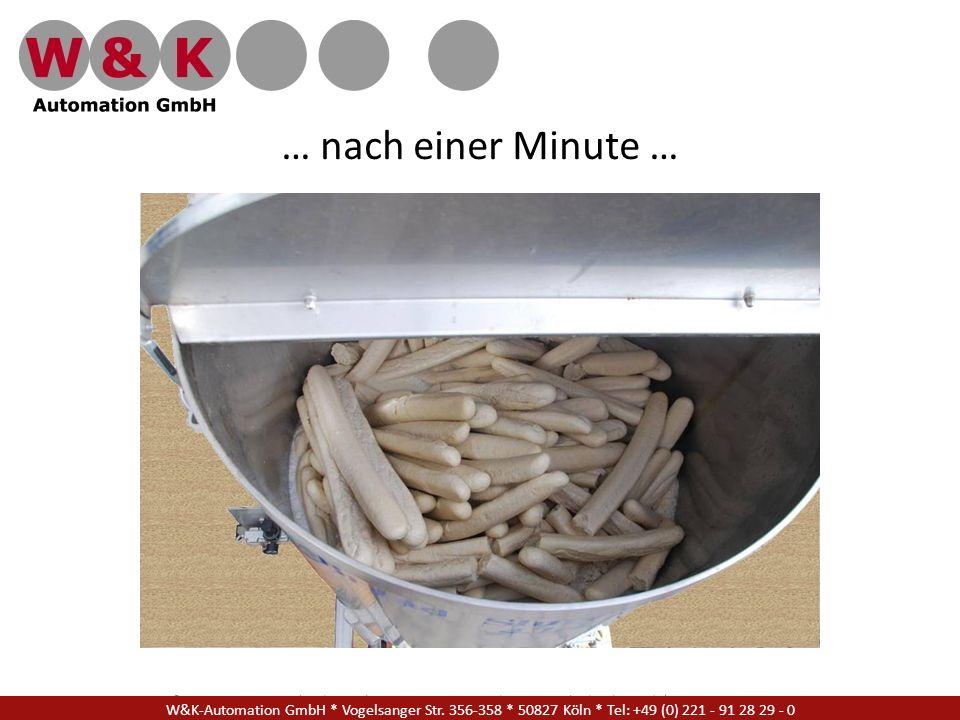 W&K Automation GmbH * Vogelsanger Str. 356-358 * 50827 Köln * Tel: +49 (0) 221 - 91 28 29 - 17 … nach einer Minute … W&K-Automation GmbH * Vogelsanger
