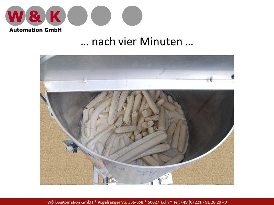 W&K Automation GmbH * Vogelsanger Str. 356-358 * 50827 Köln * Tel: +49 (0) 221 - 91 28 29 - 17 … nach vier Minuten … W&K-Automation GmbH * Vogelsanger