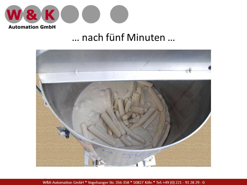 W&K Automation GmbH * Vogelsanger Str. 356-358 * 50827 Köln * Tel: +49 (0) 221 - 91 28 29 - 17 … nach fünf Minuten … W&K-Automation GmbH * Vogelsanger
