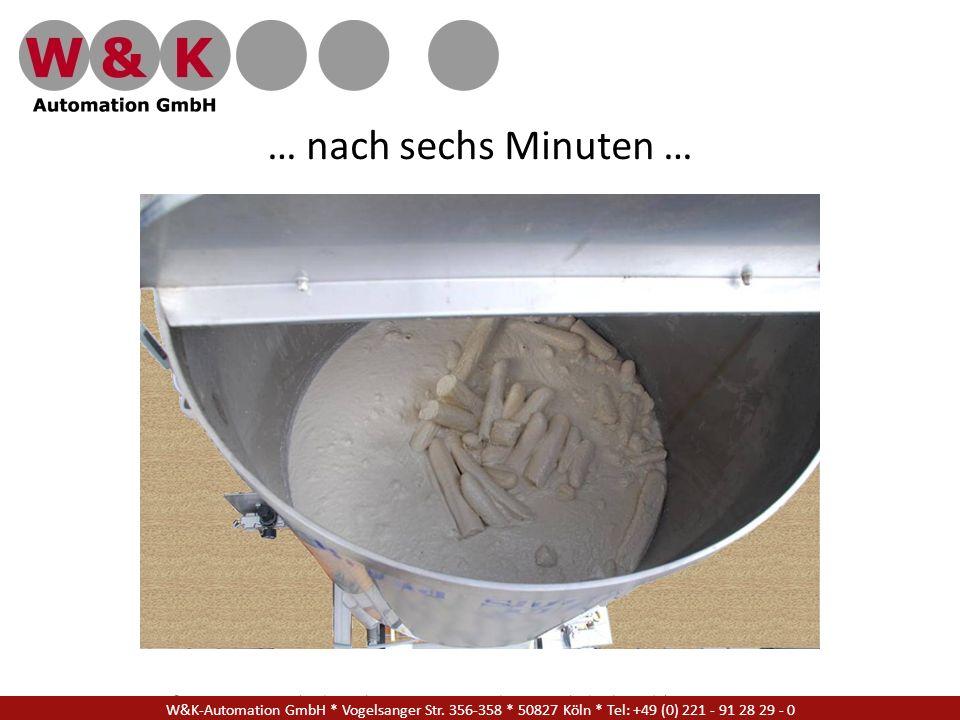 W&K Automation GmbH * Vogelsanger Str. 356-358 * 50827 Köln * Tel: +49 (0) 221 - 91 28 29 - 17 … nach sechs Minuten … W&K-Automation GmbH * Vogelsange