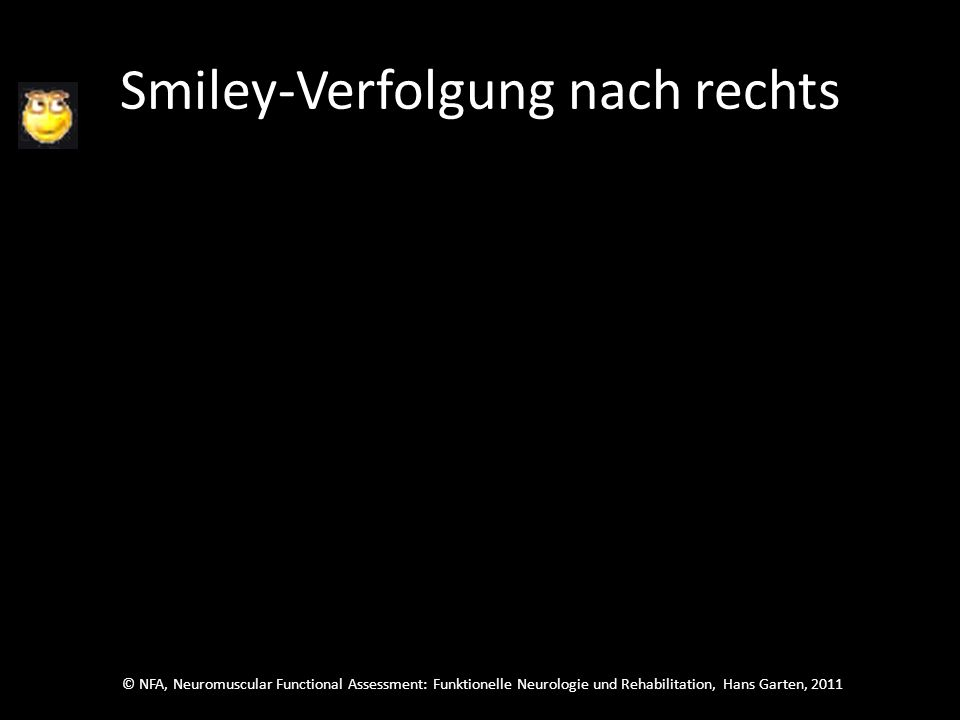 © NFA, Neuromuscular Functional Assessment: Funktionelle Neurologie und Rehabilitation, Hans Garten, 2011 Smiley-Verfolgung nach rechts