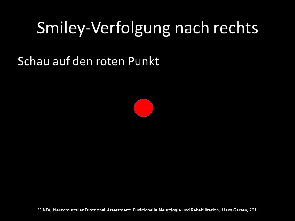 © NFA, Neuromuscular Functional Assessment: Funktionelle Neurologie und Rehabilitation, Hans Garten, 2011 Smiley-Verfolgung nach rechts Der wars