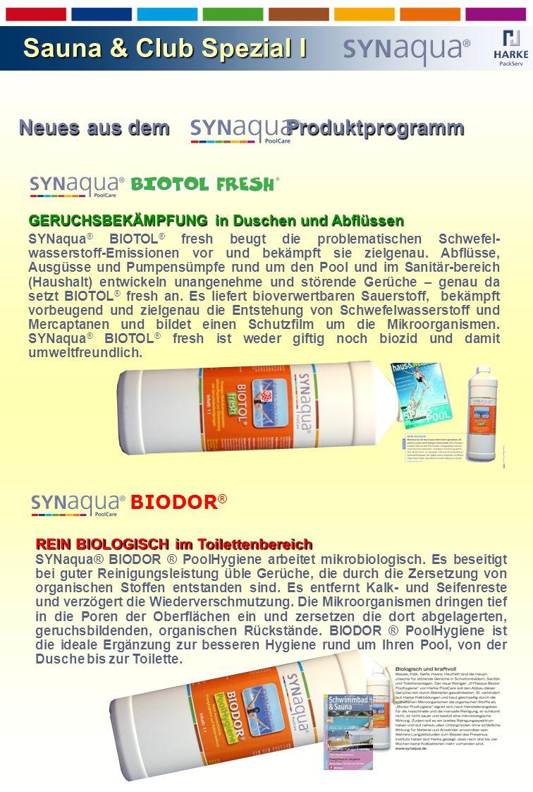 Neues aus dem Produktprogramm Neues aus dem Produktprogramm BIODOR ® REIN BIOLOGISCH im Toilettenbereich SYNaqua® BIODOR ® PoolHygiene arbeitet mikrobiologisch.