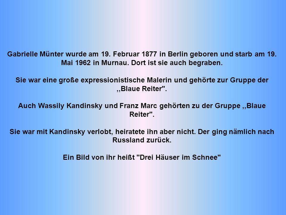 Gabrielle Münter wurde am 19. Februar 1877 in Berlin geboren und starb am 19. Mai 1962 in Murnau. Dort ist sie auch begraben. Sie war eine große expre