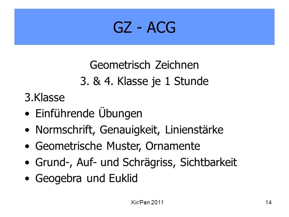 GZ - ACG Kir/Pan 201114 Geometrisch Zeichnen 3. & 4. Klasse je 1 Stunde 3.Klasse Einführende Übungen Normschrift, Genauigkeit, Linienstärke Geometrisc