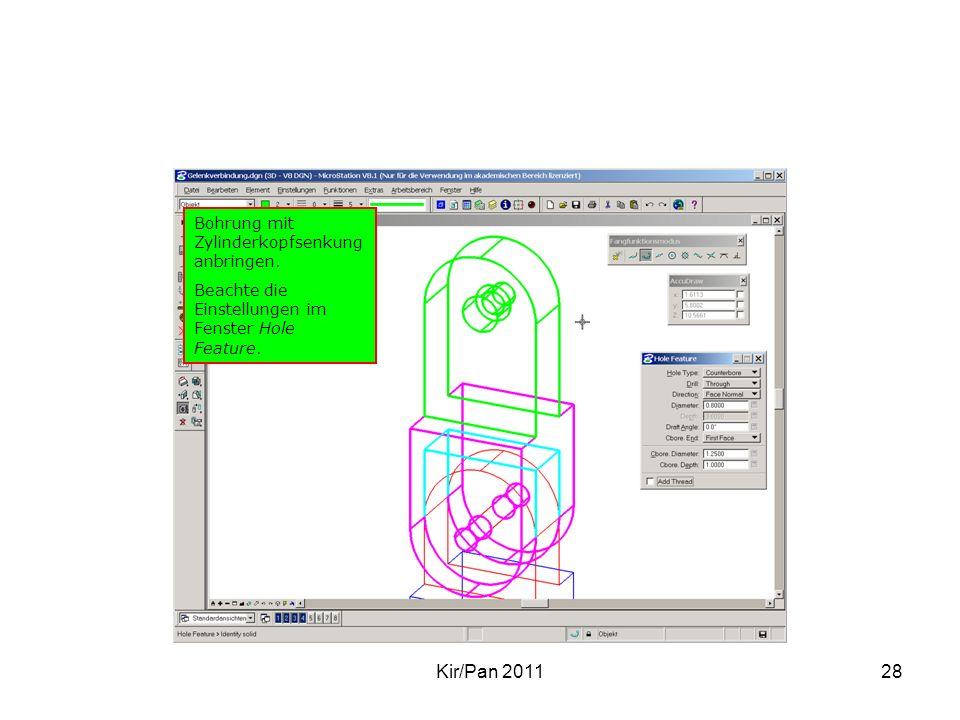 Kir/Pan 201128 Bohrung mit Zylinderkopfsenkung anbringen. Beachte die Einstellungen im Fenster Hole Feature.