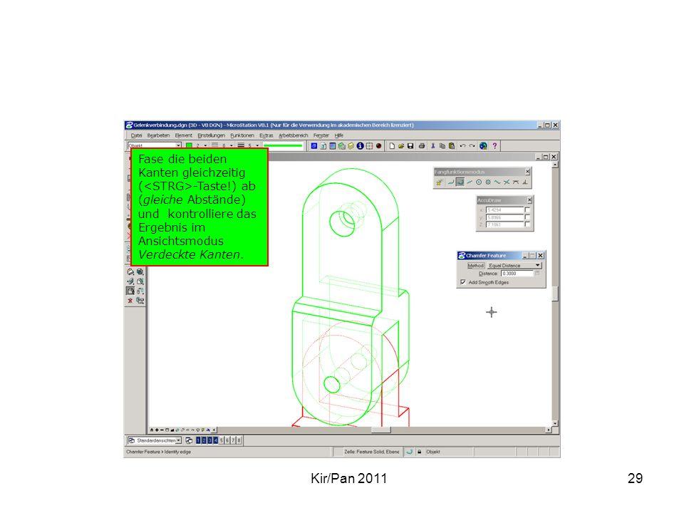 Kir/Pan 201129 Fase die beiden Kanten gleichzeitig ( -Taste!) ab (gleiche Abstände) und kontrolliere das Ergebnis im Ansichtsmodus Verdeckte Kanten.