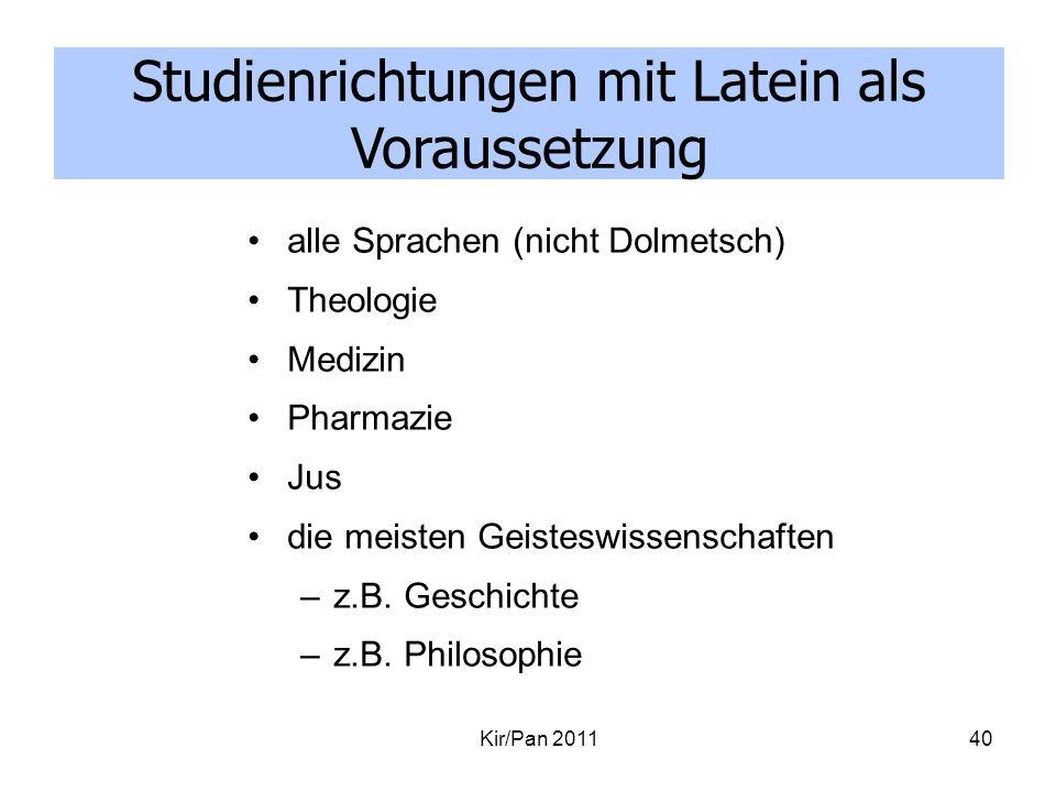 alle Sprachen (nicht Dolmetsch) Theologie Medizin Pharmazie Jus die meisten Geisteswissenschaften –z.B. Geschichte –z.B. Philosophie Kir/Pan 201140 St
