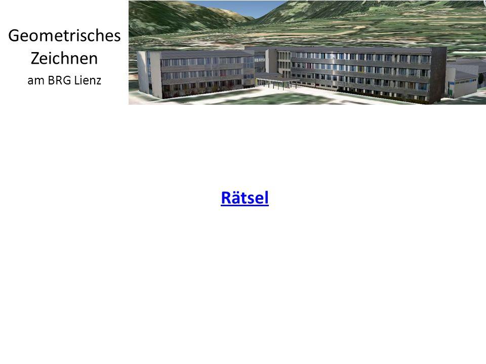 http://wald.tsn.at Geometrisches Zeichnen am BRG Lienz Rätsel