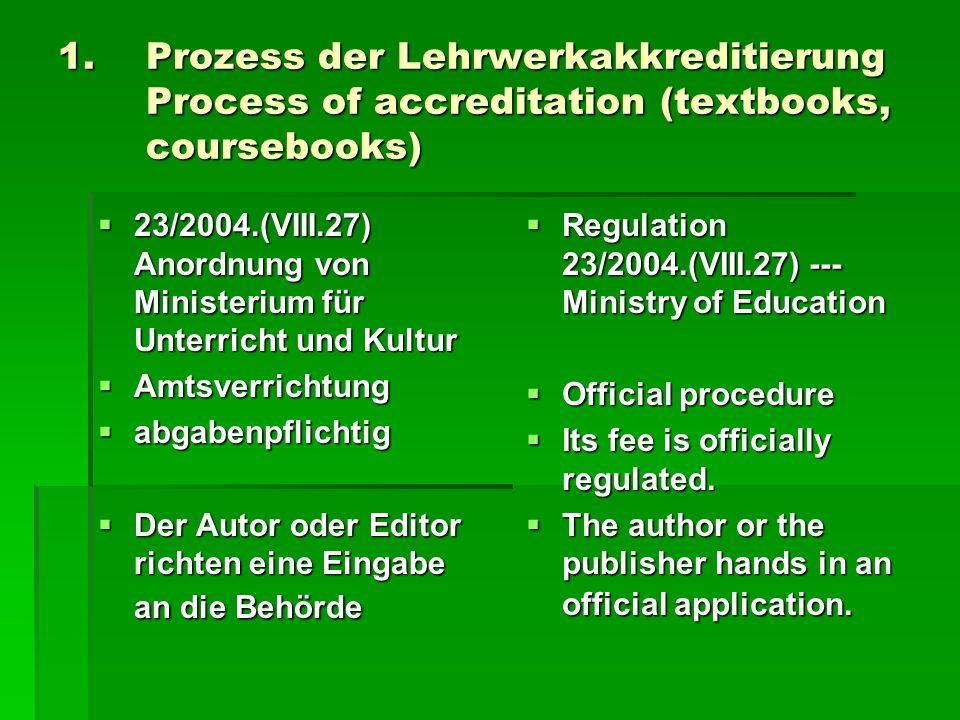 1.Prozess der Lehrwerkakkreditierung Process of accreditation (textbooks, coursebooks) 23/2004.(VIII.27) Anordnung von Ministerium für Unterricht und