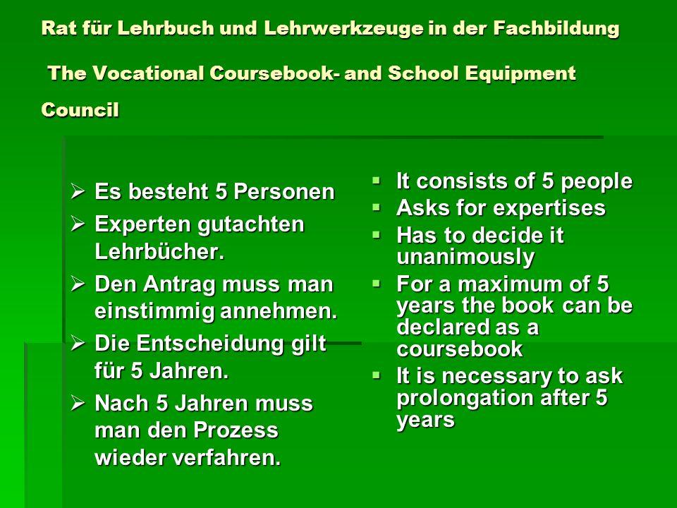 Rat für Lehrbuch und Lehrwerkzeuge in der Fachbildung The Vocational Coursebook- and School Equipment Council Es besteht 5 Personen Es besteht 5 Perso