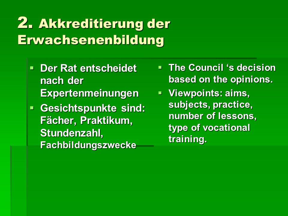 2. Akkreditierung der Erwachsenenbildung Der Rat entscheidet nach der Expertenmeinungen Der Rat entscheidet nach der Expertenmeinungen Gesichtspunkte