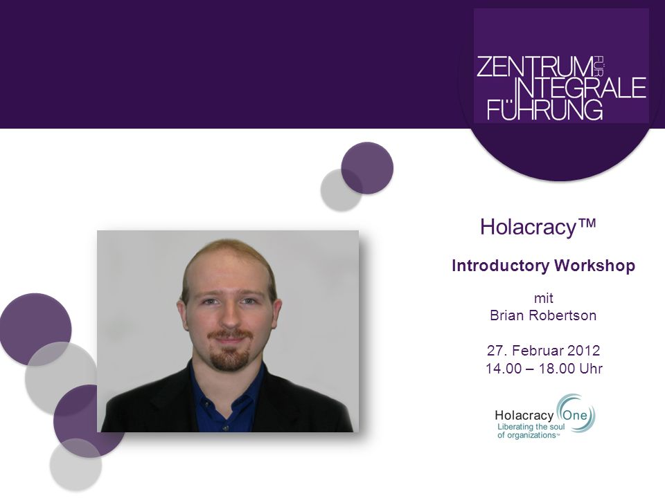 Holacracy Introductory Workshop mit Brian Robertson 27. Februar 2012 14.00 – 18.00 Uhr