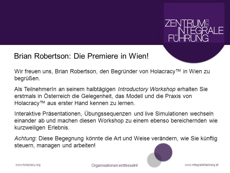 www.holacracy.org Organisationen entfesseln! www.integralefuehrung.at Brian Robertson: Die Premiere in Wien! interaktiver Workshop Wir freuen uns, Bri