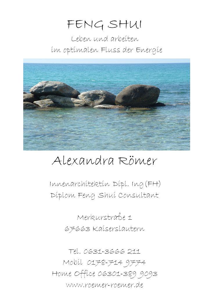 FENG SHUI Leben und arbeiten im optimalen Fluss der Energie Alexandra Römer Innenarchitektin Dipl. Ing(FH) Diplom Feng Shui Consultant Merkurstraße 1
