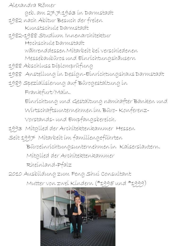 Alexandra Römer geb. am 27.7.1963 in Darmstadt 1982 nach Abitur Besuch der freien Kunstschule Darmstadt 1982-1988 Studium Innenarchitektur Hochschule
