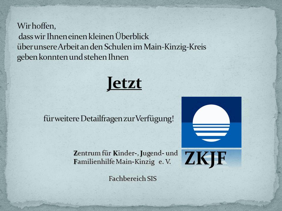 Zentrum für Kinder-, Jugend- und Familienhilfe Main-Kinzig e. V. Fachbereich SIS Fachbereich SIS ZKJF