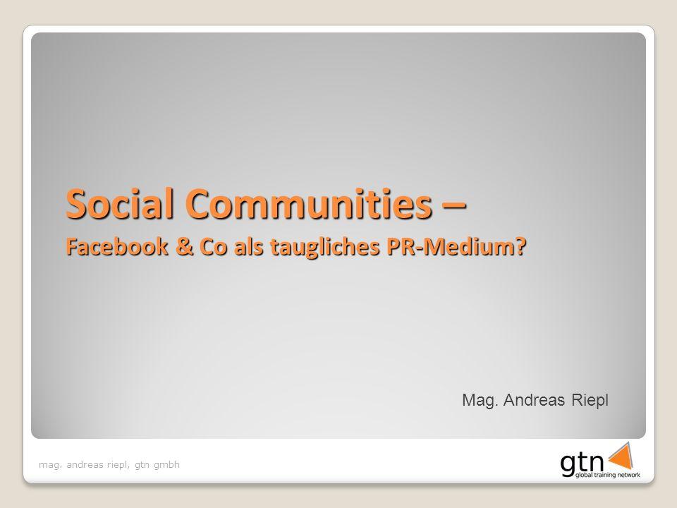 mag. andreas riepl, gtn gmbh Mag. Andreas Riepl Social Communities – Facebook & Co als taugliches PR-Medium?