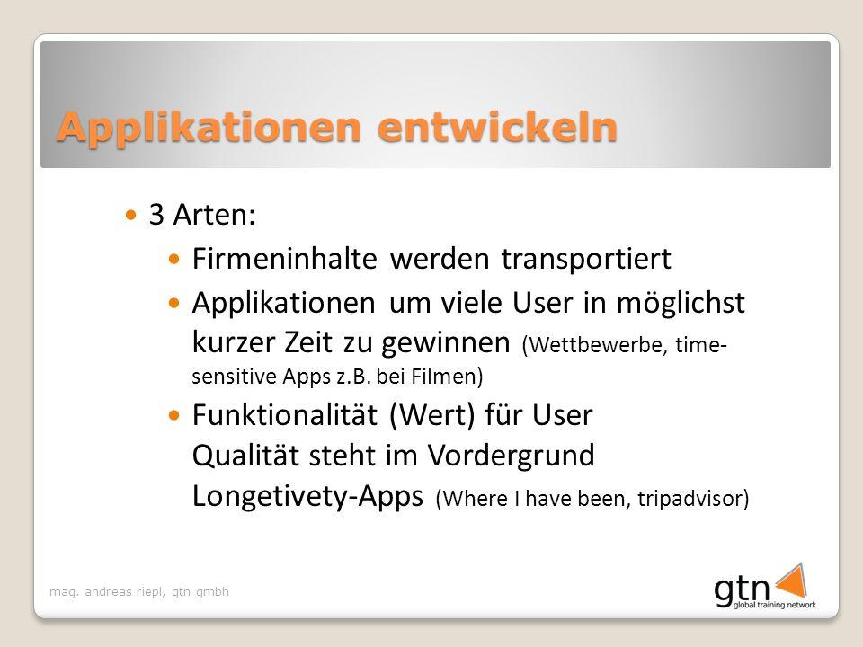 mag. andreas riepl, gtn gmbh Applikationen entwickeln 3 Arten: Firmeninhalte werden transportiert Applikationen um viele User in möglichst kurzer Zeit