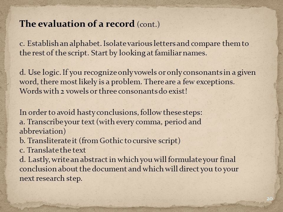 The evaluation of a record (cont.) c. Establish an alphabet. Isolate various letters and compare them to the rest of the script. Start by looking at f
