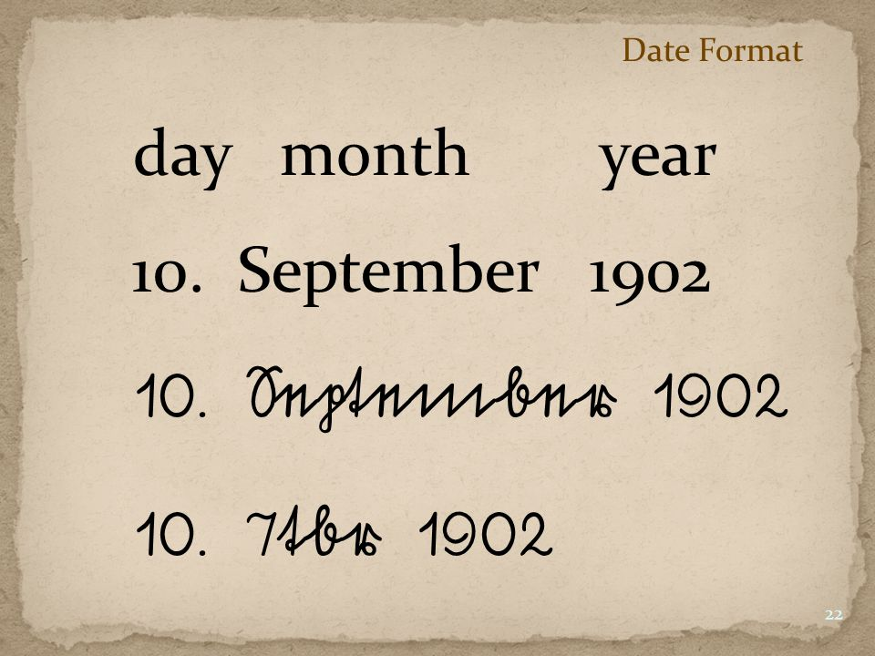 Date Format 10. September 1902 day month year 10. September 1902 10. 7tbr 1902 22