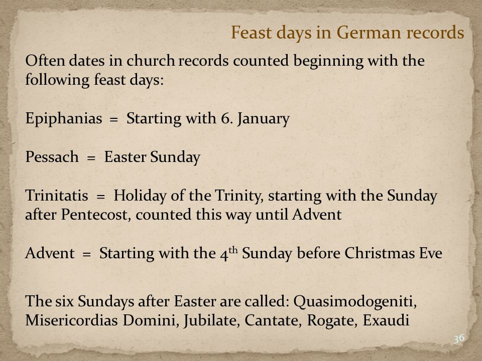 Feast days in German records Often dates in church records counted beginning with the following feast days: Epiphanias = Starting with 6.