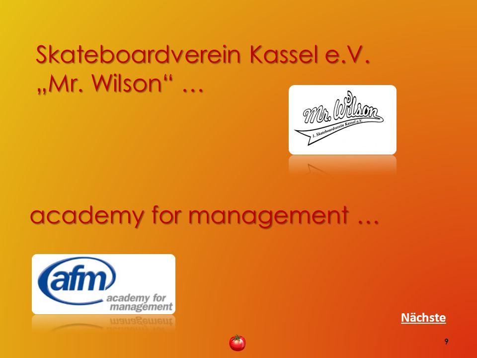 Skateboardverein Kassel e.V. Skateboardverein Kassel e.V. Mr. Wilson … Mr. Wilson … academy for management … 9 Nächste