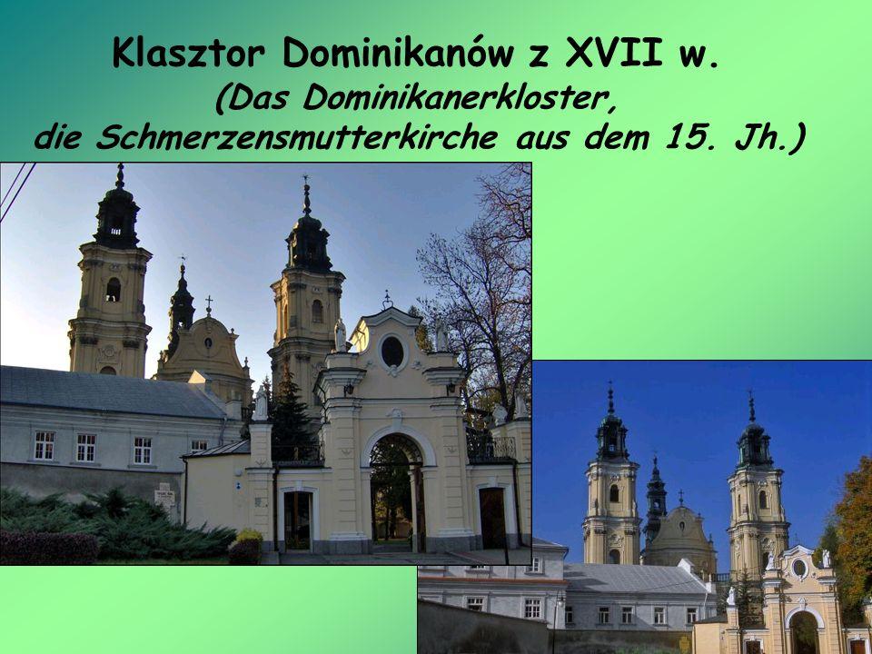 Klasztor Dominikanów z XVII w. (Das Dominikanerkloster, die Schmerzensmutterkirche aus dem 15. Jh.)
