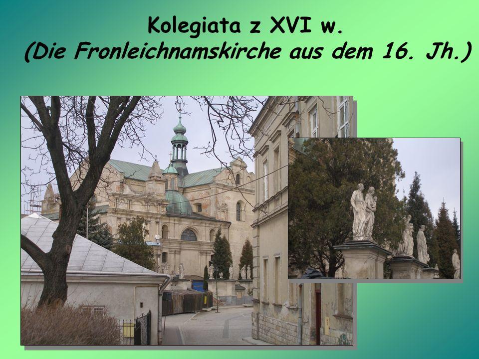 Kolegiata z XVI w. (Die Fronleichnamskirche aus dem 16. Jh.)