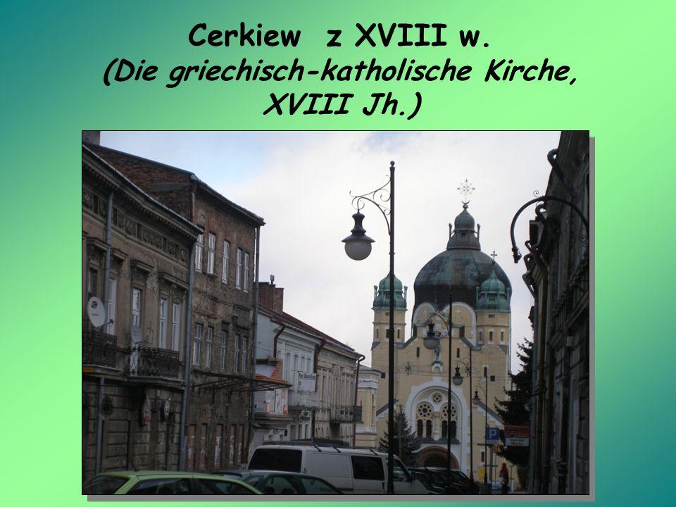 Cerkiew z XVIII w. (Die griechisch-katholische Kirche, XVIII Jh.)