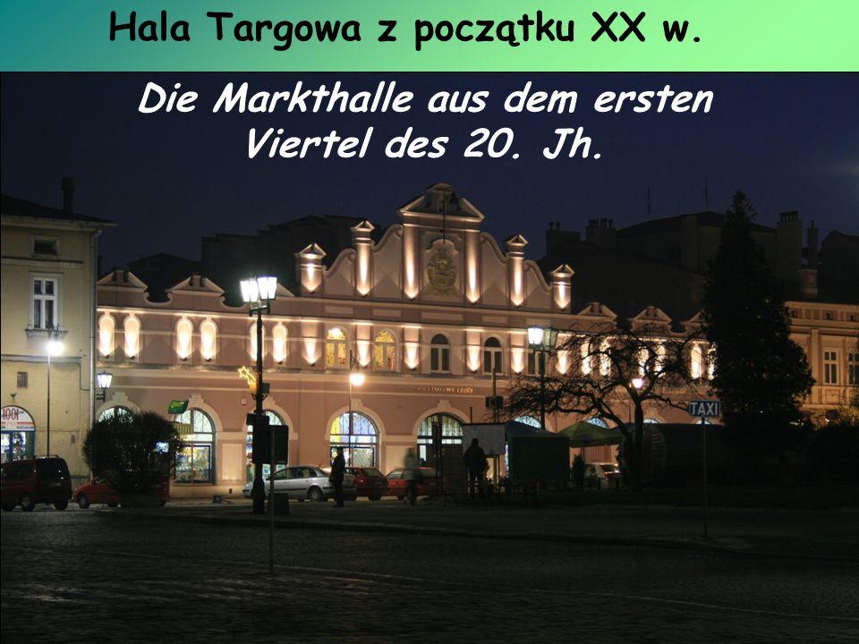 Die Markthalle aus dem ersten Viertel des 20. Jh. Hala Targowa z początku XX w.