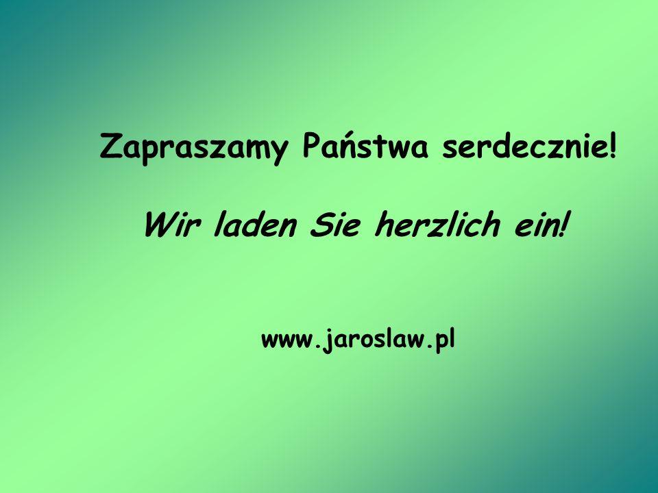 Zapraszamy Państwa serdecznie! Wir laden Sie herzlich ein! www.jaroslaw.pl