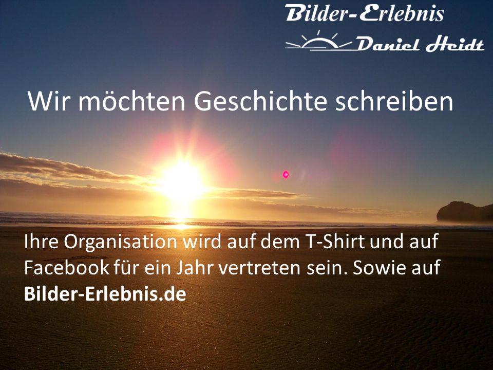 Wir möchten Geschichte schreiben Ihre Organisation wird auf dem T-Shirt und auf Facebook für ein Jahr vertreten sein.