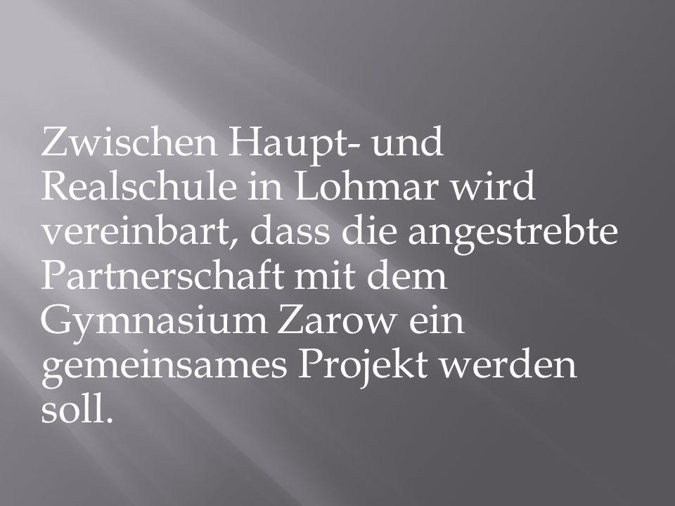 Zwischen Haupt- und Realschule in Lohmar wird vereinbart, dass die angestrebte Partnerschaft mit dem Gymnasium Zarow ein gemeinsames Projekt werden soll.