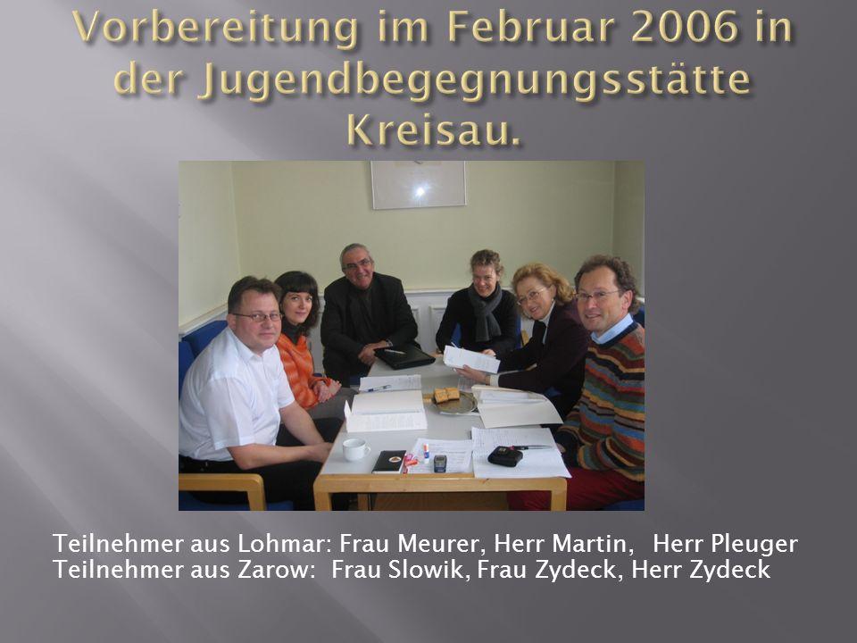 Teilnehmer aus Lohmar: Frau Meurer, Herr Martin,Herr Pleuger Teilnehmer aus Zarow: Frau Slowik, Frau Zydeck, Herr Zydeck