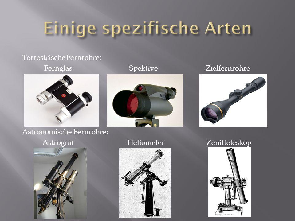 Terrestrische Fernrohre: Fernglas Spektive Zielfernrohre Astronomische Fernrohre: Astrograf Heliometer Zenitteleskop