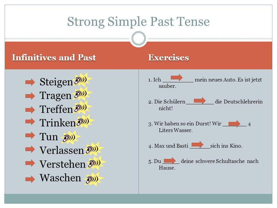 Infinitives and Past Exercises Steigen Tragen Treffen Trinken Tun Verlassen Verstehen Waschen 1.