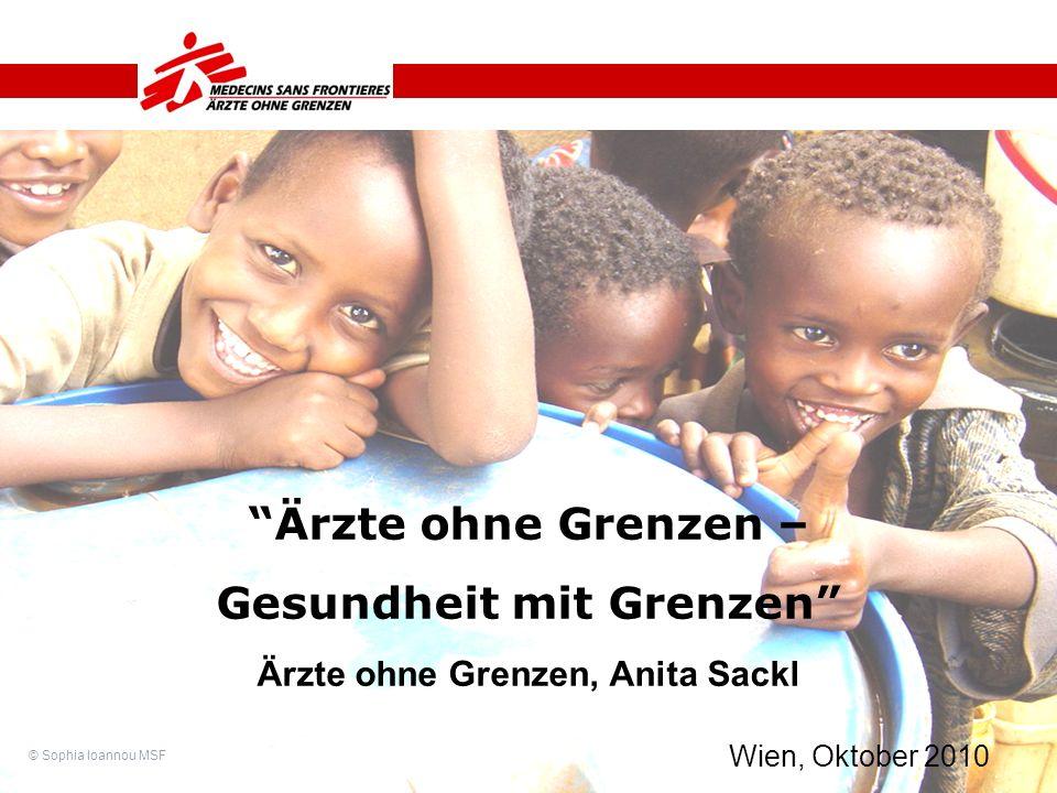 Ärzte ohne Grenzen – Gesundheit mit Grenzen Ärzte ohne Grenzen, Anita Sackl Wien, Oktober 2010 © Sophia Ioannou MSF