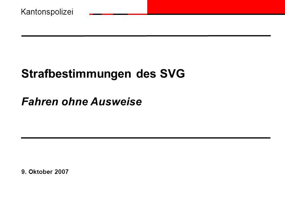 Strafbestimmungen des SVG Fahren ohne Ausweise 9. Oktober 2007 Kantonspolizei