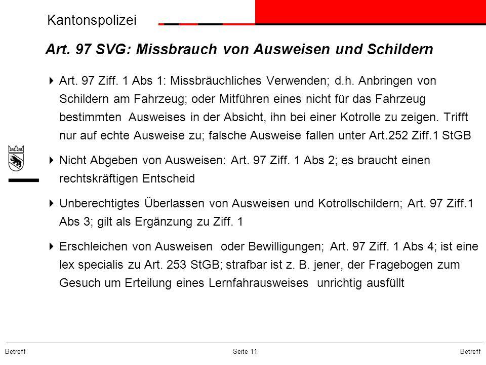 Kantonspolizei Betreff Seite 11 Art. 97 SVG: Missbrauch von Ausweisen und Schildern Art. 97 Ziff. 1 Abs 1: Missbräuchliches Verwenden; d.h. Anbringen