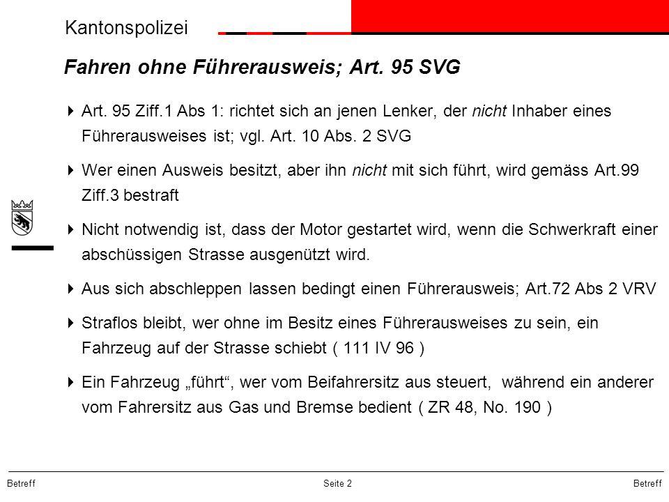 Betreff Seite 2 Fahren ohne Führerausweis; Art. 95 SVG Art. 95 Ziff.1 Abs 1: richtet sich an jenen Lenker, der nicht Inhaber eines Führerausweises ist