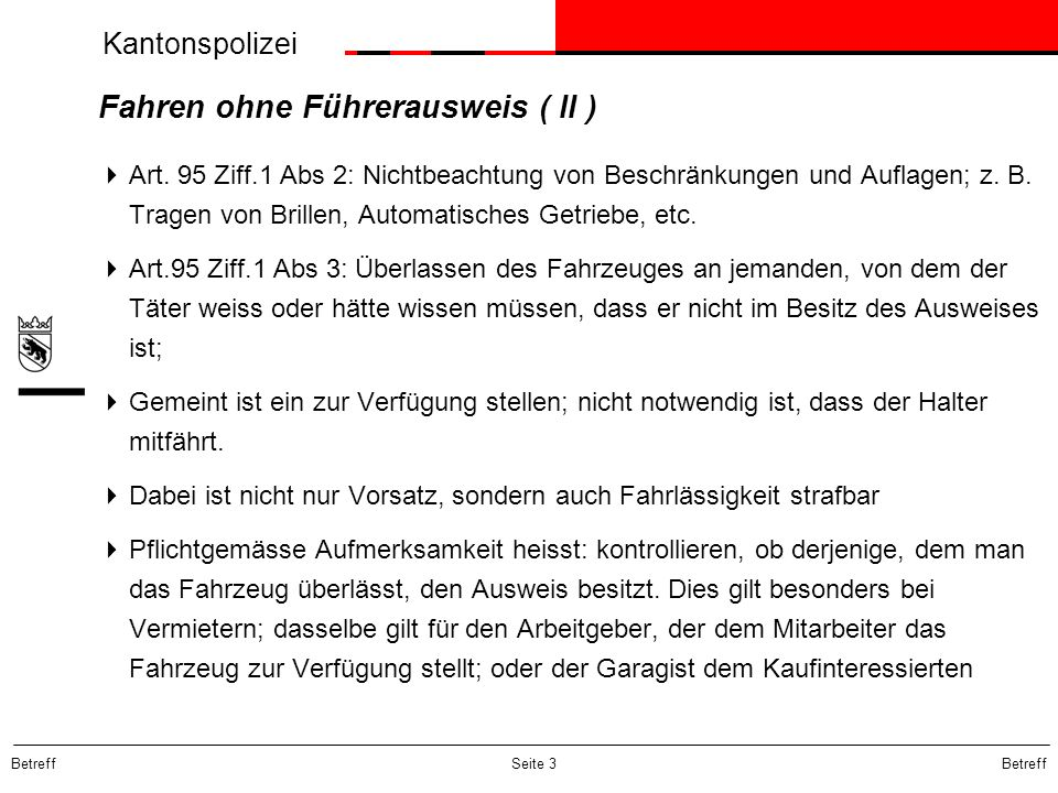 Kantonspolizei Betreff Seite 3 Fahren ohne Führerausweis ( II ) Art. 95 Ziff.1 Abs 2: Nichtbeachtung von Beschränkungen und Auflagen; z. B. Tragen von