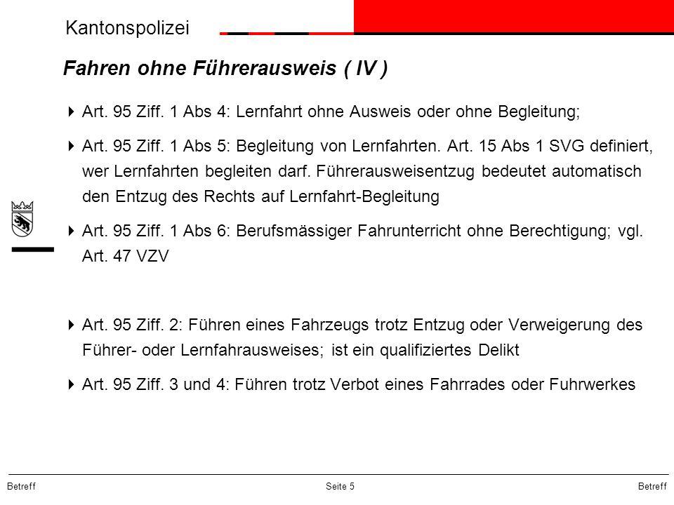 Kantonspolizei Betreff Seite 5 Fahren ohne Führerausweis ( IV ) Art. 95 Ziff. 1 Abs 4: Lernfahrt ohne Ausweis oder ohne Begleitung; Art. 95 Ziff. 1 Ab