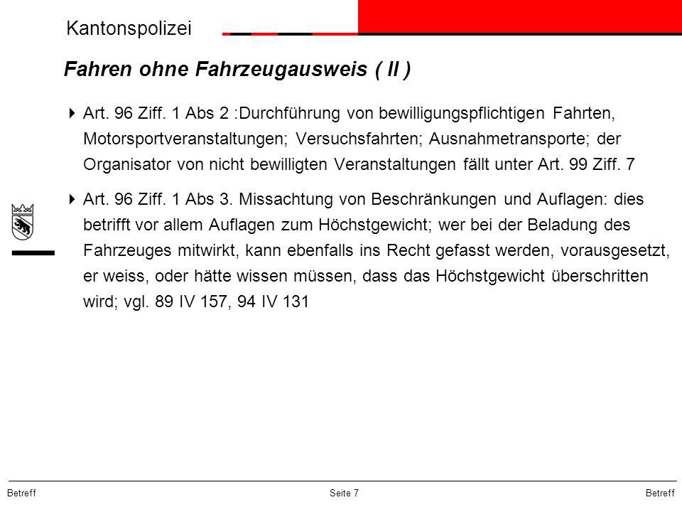 Kantonspolizei Betreff Seite 7 Fahren ohne Fahrzeugausweis ( II ) Art. 96 Ziff. 1 Abs 2 :Durchführung von bewilligungspflichtigen Fahrten, Motorsportv