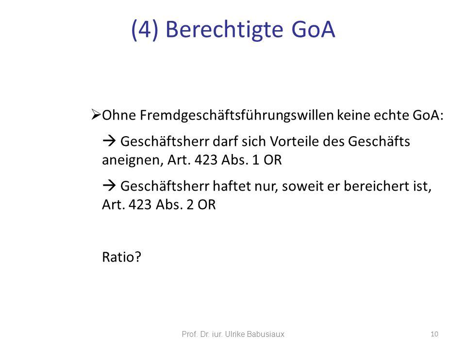 Ohne Fremdgeschäftsführungswillen keine echte GoA: Geschäftsherr darf sich Vorteile des Geschäfts aneignen, Art. 423 Abs. 1 OR Geschäftsherr haftet nu